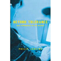 Beyond Tolerance: Child Pornography on the Internet by Philip Jenkins, 9780814742631