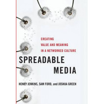 Spreadable Media: Creating Value and Meaning in a Networked Culture by Henry Jenkins, 9780814743508