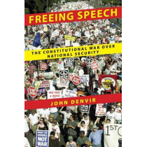 Freeing Speech: The Constitutional War over National Security by John Denvir, 9780814744352