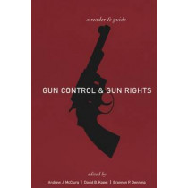 Gun Control and Gun Rights: A Reader and Guide by Andrew J. McClurg, 9780814747605