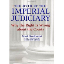 The Myth of the Imperial Judiciary: Why the Right is Wrong about the Courts by Mark Kozlowski, 9780814747759