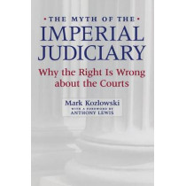 The Myth of the Imperial Judiciary: Why the Right is Wrong about the Courts by Mark Kozlowski, 9780814747957