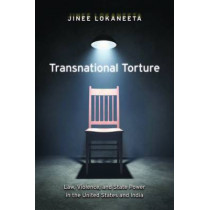 Transnational Torture: Law, Violence, and State Power in the United States and India by Jinee Lokaneeta, 9780814752791