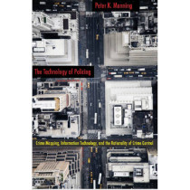 The Technology of Policing: Crime Mapping, Information Technology, and the Rationality of Crime Control by Peter K. Manning, 9780814757246