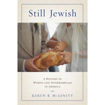 Still Jewish: A History of Women and Intermarriage in America by Keren R. McGinity, 9780814757307