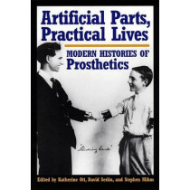 Artificial Parts, Practical Lives: Modern Histories of Prosthetics by Katherine Ott, 9780814761977