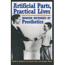 Artificial Parts, Practical Lives: Modern Histories of Prosthetics by Katherine Ott, 9780814761984
