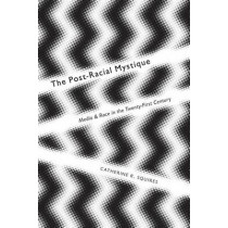 The Post-Racial Mystique: Media and Race in the Twenty-First Century by Catherine R. Squires, 9780814762899