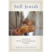 Still Jewish: A History of Women and Intermarriage in America by Keren R. McGinity, 9780814764343