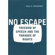 No Escape: Freedom of Speech and the Paradox of Rights by Paul Passavant, 9780814766958