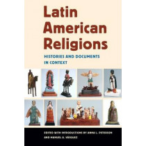 Latin American Religions: Histories and Documents in Context by Anna Lisa Peterson, 9780814767313