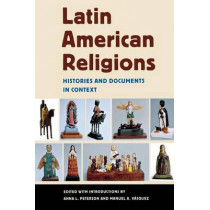 Latin American Religions: Histories and Documents in Context by Anna Lisa Peterson, 9780814767320