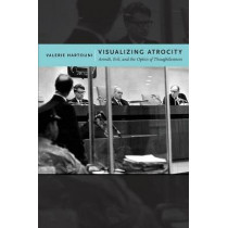 Visualizing Atrocity: Arendt, Evil, and the Optics of Thoughtlessness by Valerie Hartouni, 9780814769768
