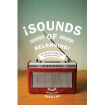 Sounds of Belonging: U.S. Spanish-language Radio and Public Advocacy by Dolores Ines Casillas, 9780814770245