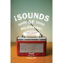 Sounds of Belonging: U.S. Spanish-language Radio and Public Advocacy by Dolores Ines Casillas, 9780814770658