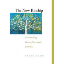 The New Kinship: Constructing Donor-Conceived Families by Naomi R. Cahn, 9780814772034