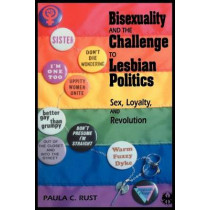 Bisexuality and the Challenge to Lesbian Politics: Sex, Loyalty, and Revolution by Paula C. Rust, 9780814774458