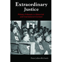 Extraordinary Justice: Military Tribunals in Historical and International Context by Peter Judson Richards, 9780814775912