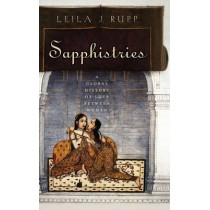 Sapphistries: A Global History of Love between Women by Leila J. Rupp, 9780814775929