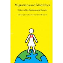 Migrations and Mobilities: Citizenship, Borders, and Gender by Seyla Benhabib, 9780814775998