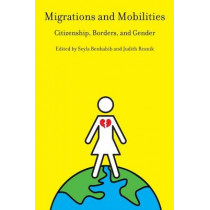 Migrations and Mobilities: Citizenship, Borders, and Gender by Seyla Benhabib, 9780814776001