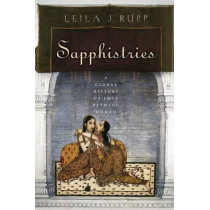 Sapphistries: A Global History of Love between Women by Leila J. Rupp, 9780814777268