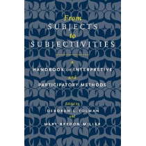 From Subjects to Subjectivities: A Handbook of Interpretive and Participatory Methods by Deborah L. Tolman, 9780814782590
