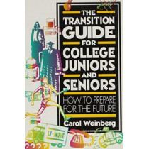 The Transition Guide for College Juniors and Seniors: How to Prepare for the Future by Carol Weinberg, 9780814793060