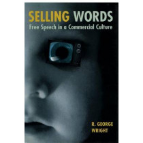 Selling Words: Free Speech in a Commercial Culture by R. George Wright, 9780814793152