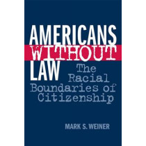 Americans Without Law: The Racial Boundaries of Citizenship by Mark S. Weiner, 9780814793640