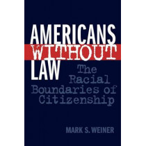 Americans Without Law: The Racial Boundaries of Citizenship by Mark S. Weiner, 9780814793657