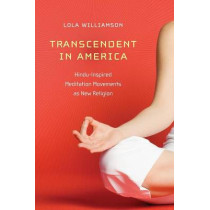 Transcendent in America: Hindu-Inspired Meditation Movements as New Religion by Lola Williamson, 9780814794500