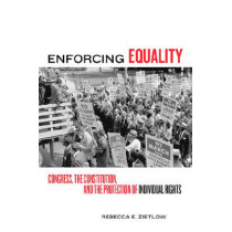 Enforcing Equality: Congress, the Constitution, and the Protection of Individual Rights by Rebecca E. Zietlow, 9780814797075