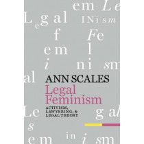 Legal Feminism: Activism, Lawyering, and Legal Theory by Ann Scales, 9780814798454