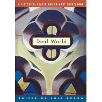 Deaf World: A Historical Reader and Primary Sourcebook by Lois Bragg, 9780814798539