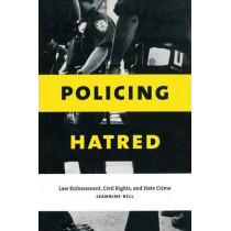 Policing Hatred: Law Enforcement, Civil Rights, and Hate Crime by Jeannine Bell, 9780814798980