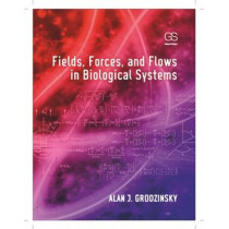 Fields, Forces, and Flows in Biological Systems by Alan J. Grodzinsky, 9780815342120
