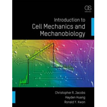 Introduction to Cell Mechanics and Mechanobiology by Christopher R. Jacobs, 9780815344254
