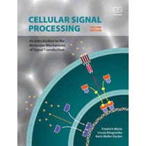 Cellular Signal Processing: An Introduction to the Molecular Mechanisms of Signal Transduction by Friedrich Marks, 9780815345343