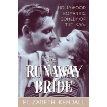 The Runaway Bride: Hollywood Romantic Comedy of the 1930s by Elizabeth Kendall, 9780815411994