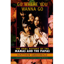 Go Where You Wanna Go: The Oral History of The Mamas and The Papas by Matthew Greenwald, 9780815412045