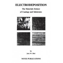 Electrodeposition: The Materials Science of Coatings and Substrates by Jack W. Dini, 9780815513209