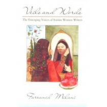 Veils and Words: The Emerging Voices of Iranian Women Writers by Farzaneh Milani, 9780815602668