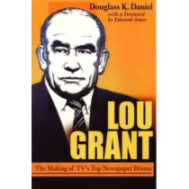 Lou Grant: The Making of TV's Top Newspaper Drama by Douglass K. Daniel, 9780815603634