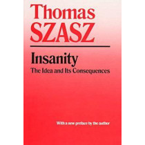 Insanity: The Idea and Its Consequences by Thomas Szasz, 9780815604600