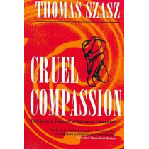 Cruel Compassion: Psychiatric Control of Society's Unwanted by Thomas Szasz, 9780815605102
