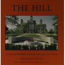 The Hill: An Illustrated Biography of Syracuse University, 1870-Present by John Robert Greene, 9780815606482