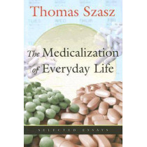 Medicalization of Everyday Life: Selected Essays by Thomas Szasz, 9780815608677