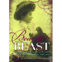 Beauty and the Beast: Human-Animal Relations as Revealed in Real Photo Postcards, 1905-1935 by Arnold Arluke, 9780815609810