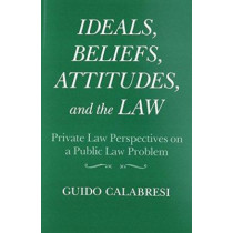 Ideals, Beliefs, Attitudes and the Law by Guido Calabresi, 9780815623106